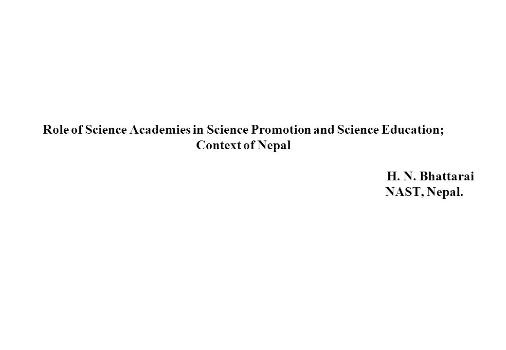 Role of Science Academies in Science Promotion and Science Education; Context of Nepal H.