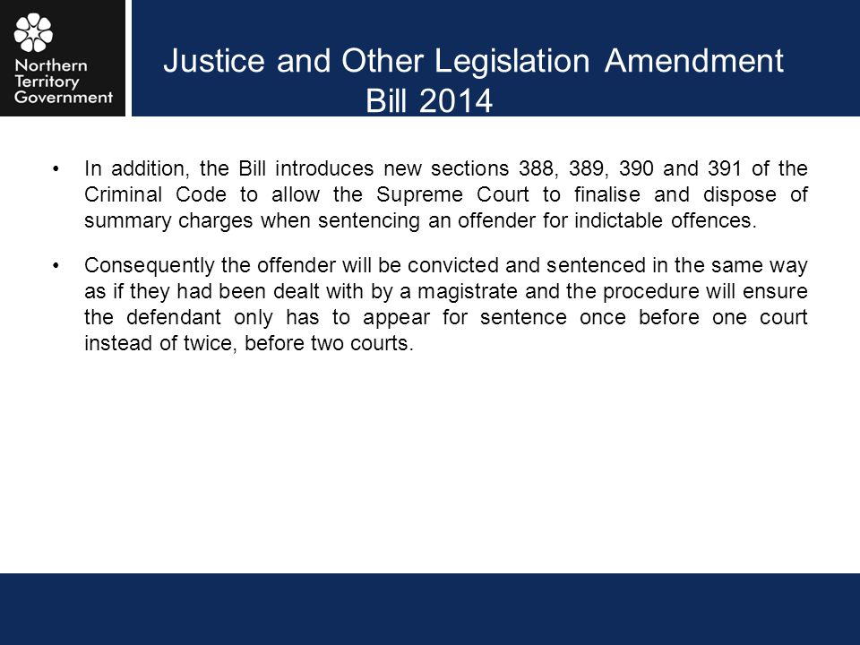 Justice and Other Legislation Amendment Bill 2014 In addition, the Bill introduces new sections 388, 389, 390 and 391 of the Criminal Code to allow th