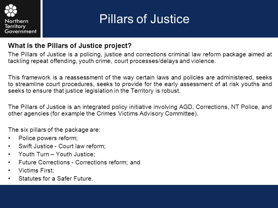 Pillars of Justice What is the Pillars of Justice project? The Pillars of Justice is a policing, justice and corrections criminal law reform package a