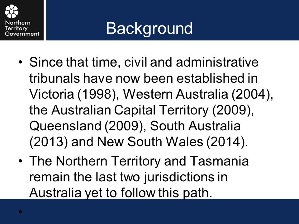 Background Since that time, civil and administrative tribunals have now been established in Victoria (1998), Western Australia (2004), the Australian