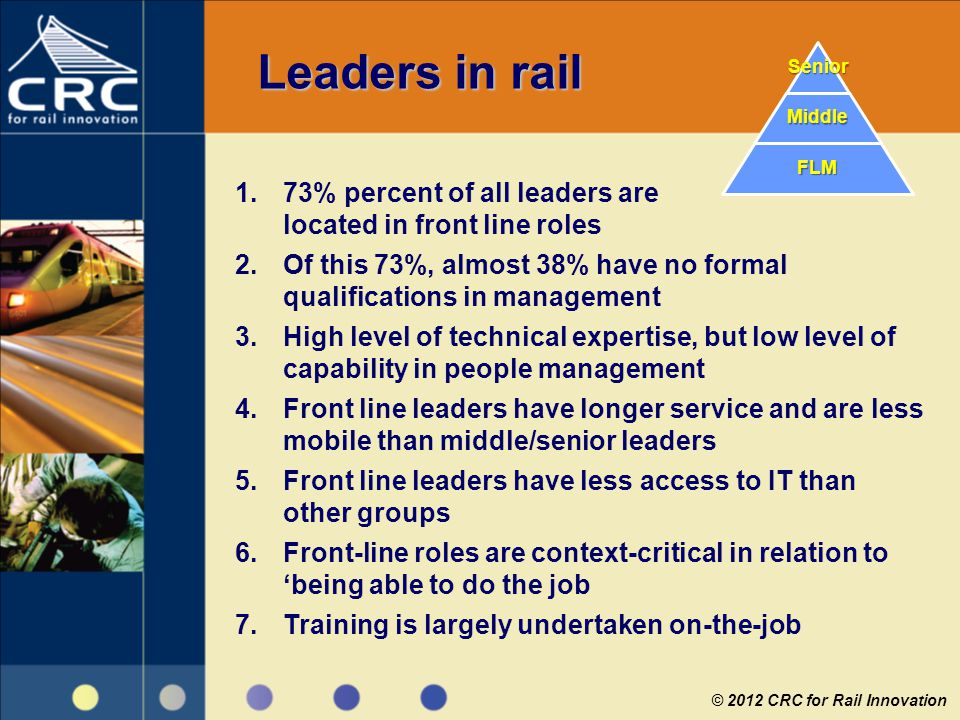 Leaders in rail 1.73% percent of all leaders are located in front line roles 2.Of this 73%, almost 38% have no formal qualifications in management 3.H