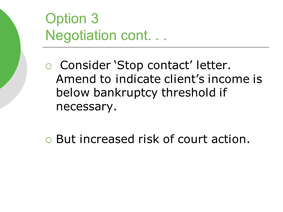 Option 3 Negotiation cont...  Consider 'Stop contact' letter.