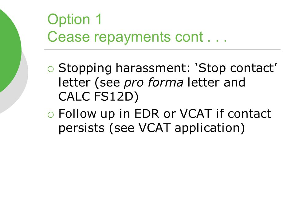 Option 1 Cease repayments cont...