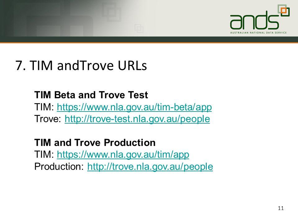 7. TIM andTrove URLs 11 TIM Beta and Trove Test TIM: https://www.nla.gov.au/tim-beta/apphttps://www.nla.gov.au/tim-beta/app Trove: http://trove-test.n