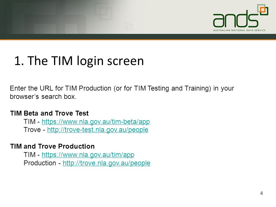 1. The TIM login screen 4 Enter the URL for TIM Production (or for TIM Testing and Training) in your browser's search box. TIM Beta and Trove Test TIM