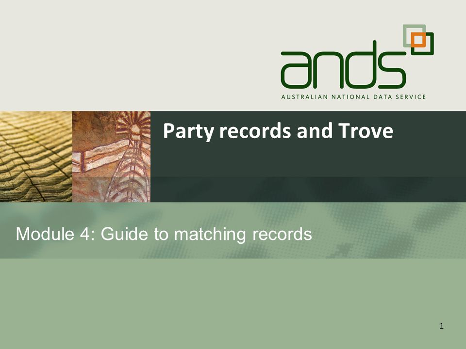 1 Module 4: Guide to matching records Party records and Trove