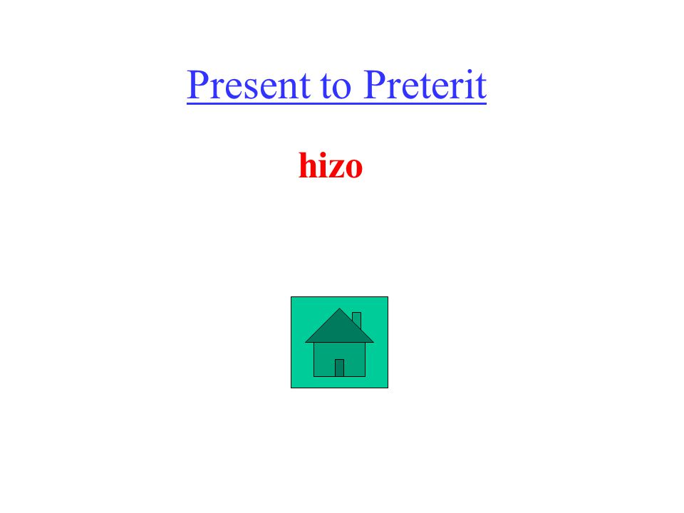 Present to Preterit hizo