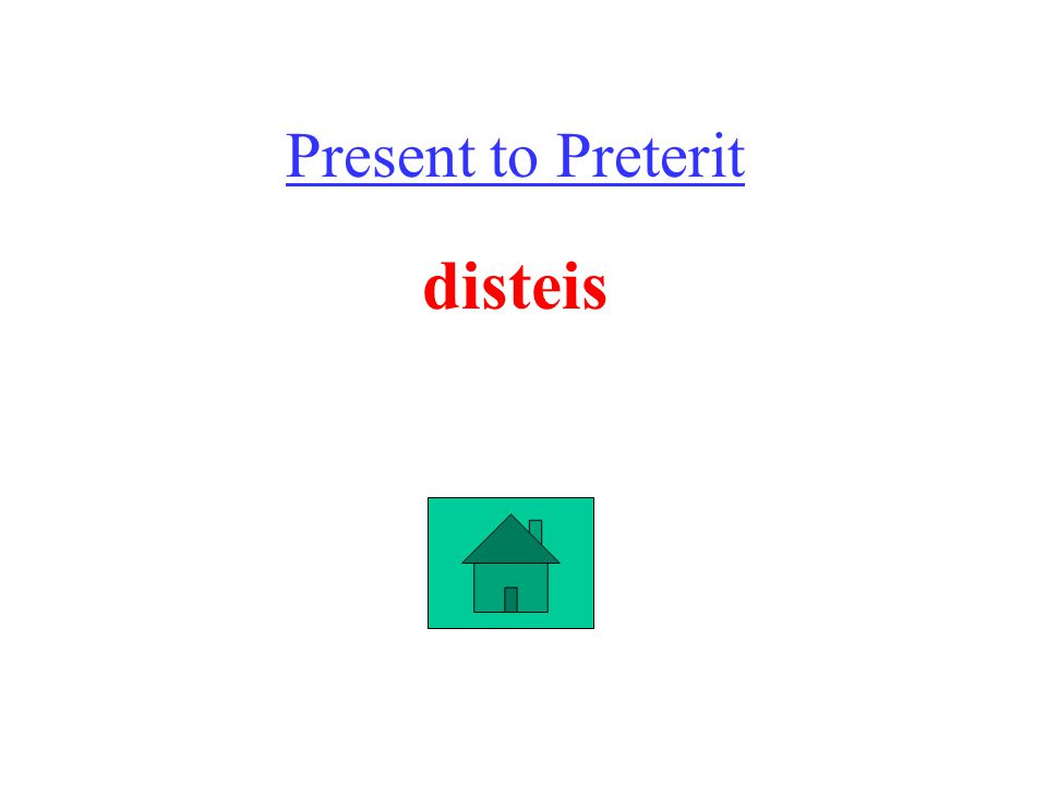 Present to Preterit disteis