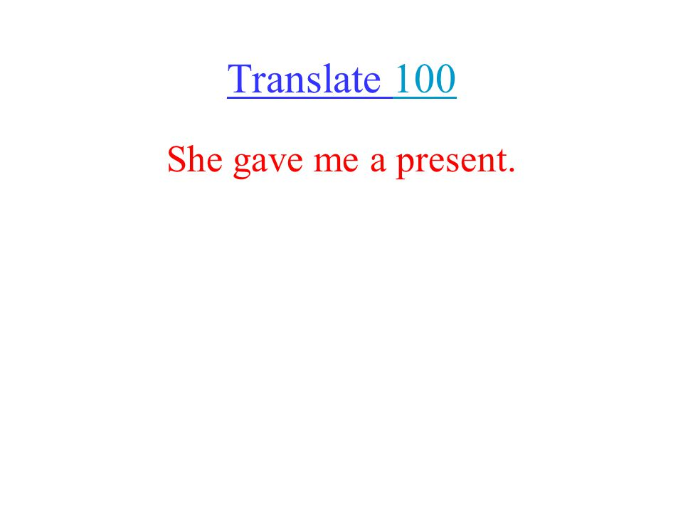 Translate 100100 She gave me a present.