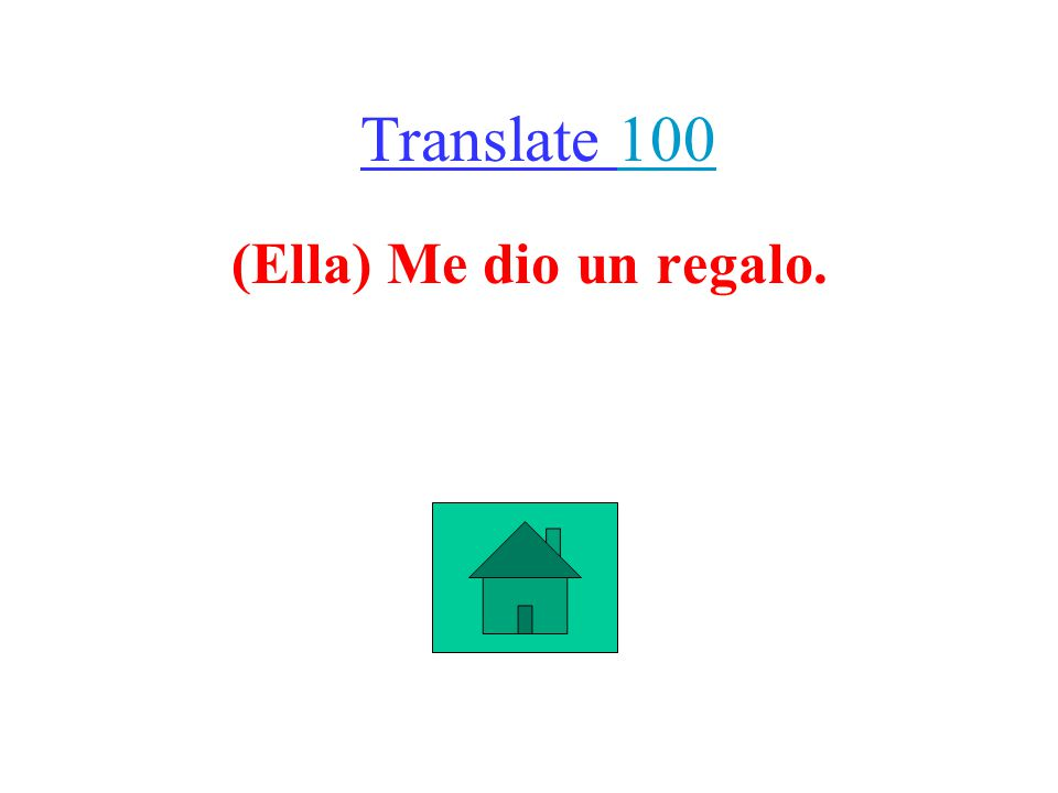 Translate 100100 (Ella) Me dio un regalo.