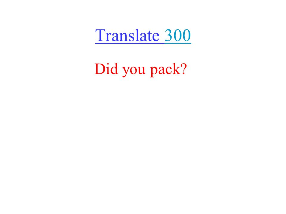 Translate 300300 Did you pack