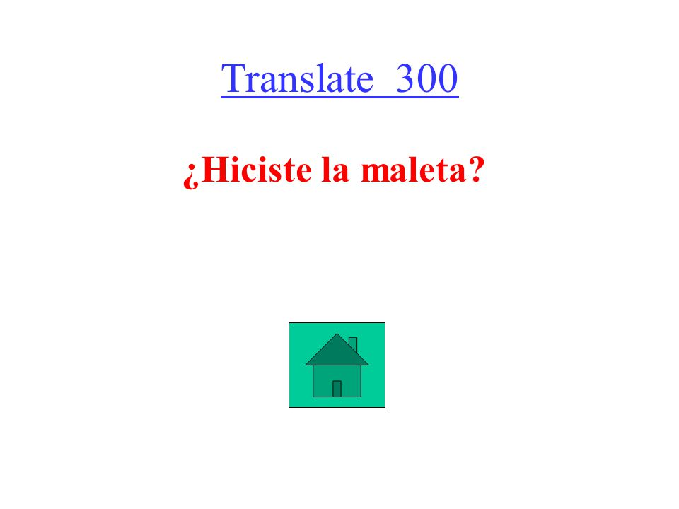 Translate 300 ¿Hiciste la maleta