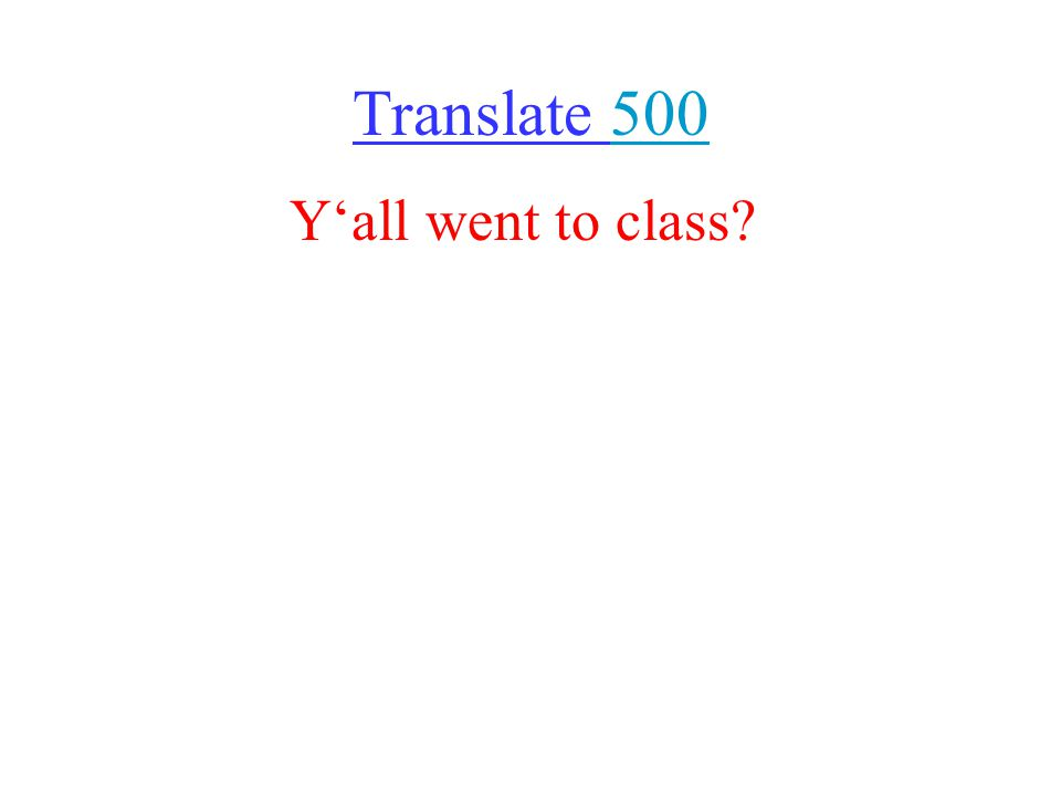 Translate 500500 Y'all went to class