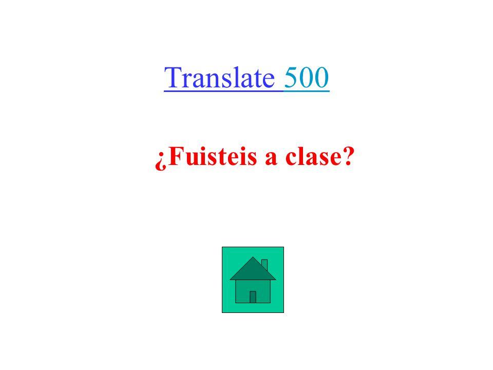 Translate 500500 ¿Fuisteis a clase?