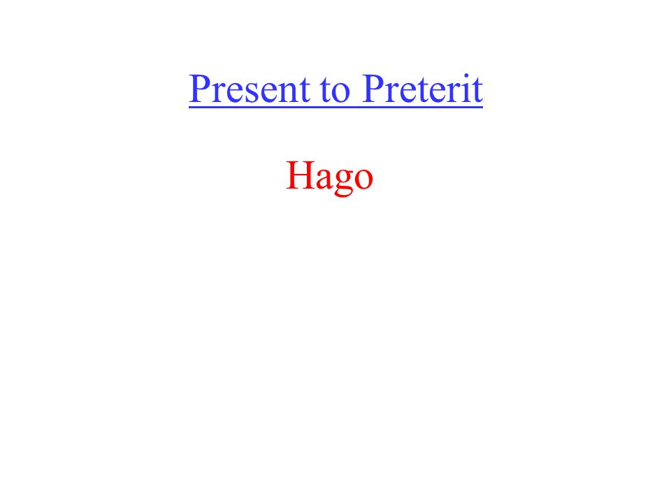 Present to Preterit Hago
