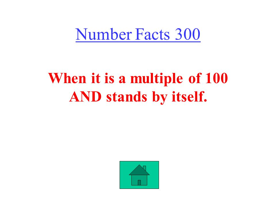 Number Facts 300 When it is a multiple of 100 AND stands by itself.