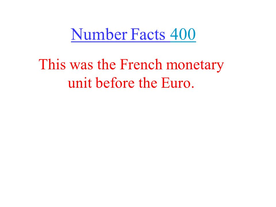 Number Facts This was the French monetary unit before the Euro.