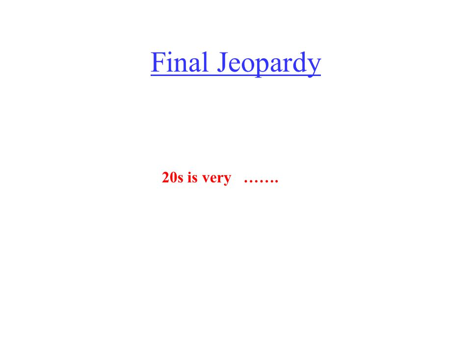 Final Jeopardy 20s is very …….