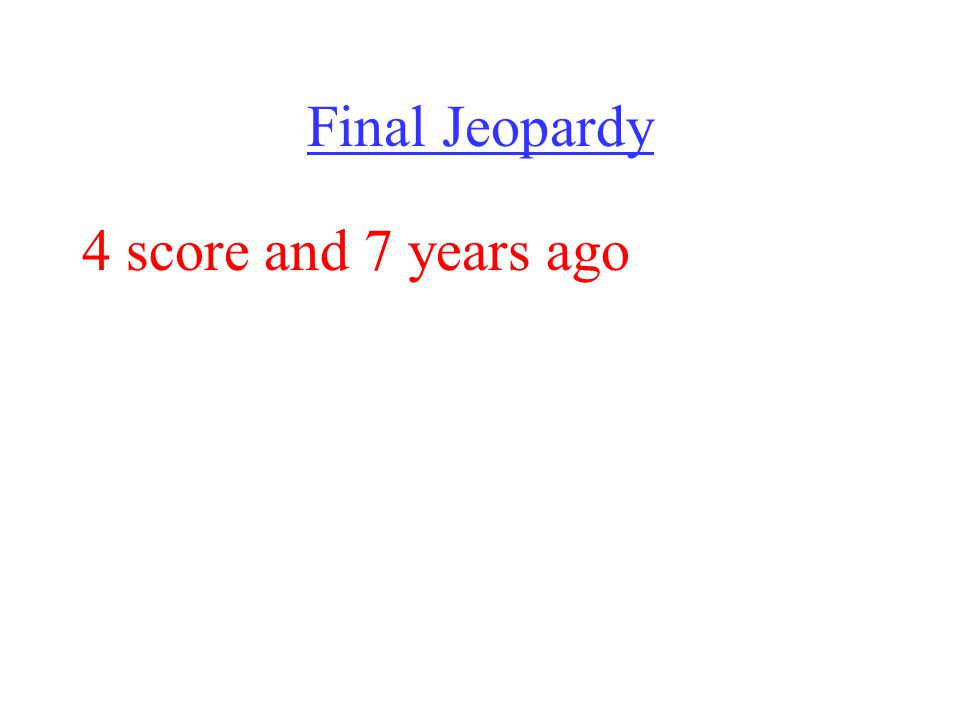 Final Jeopardy 4 score and 7 years ago