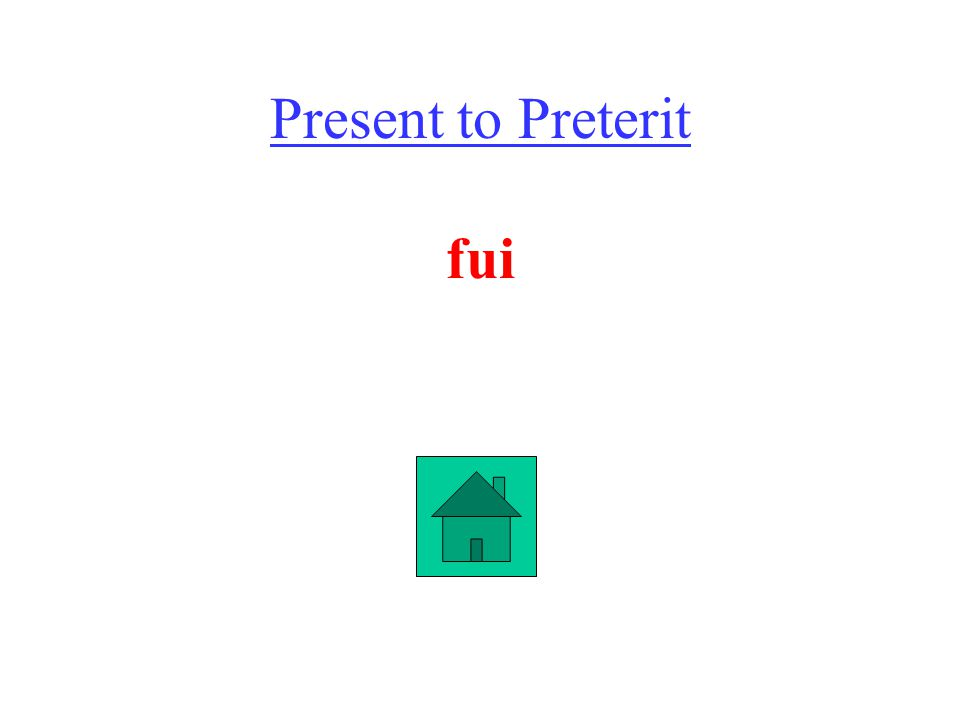 Present to Preterit fui