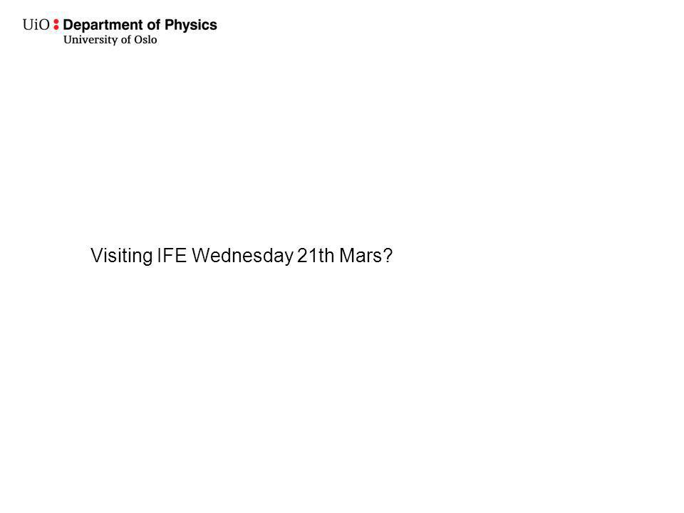 Visiting IFE Wednesday 21th Mars