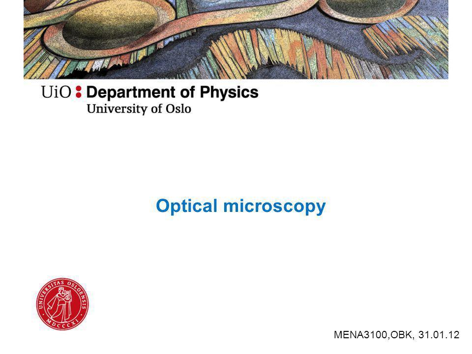 Light microscope Lysmikroskop We want to see more details Magnification (forstørrelse) Resolution (oppløsningsevne) Contrast Optical microscope Optisk mikroskop