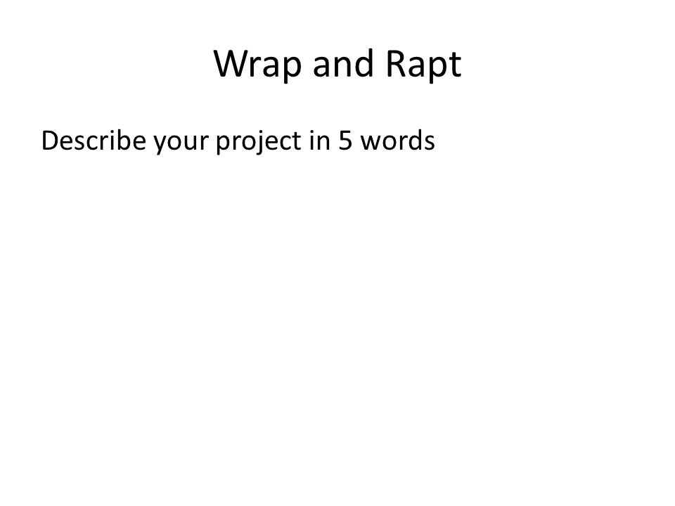 Wrap and Rapt Describe your project in 5 words