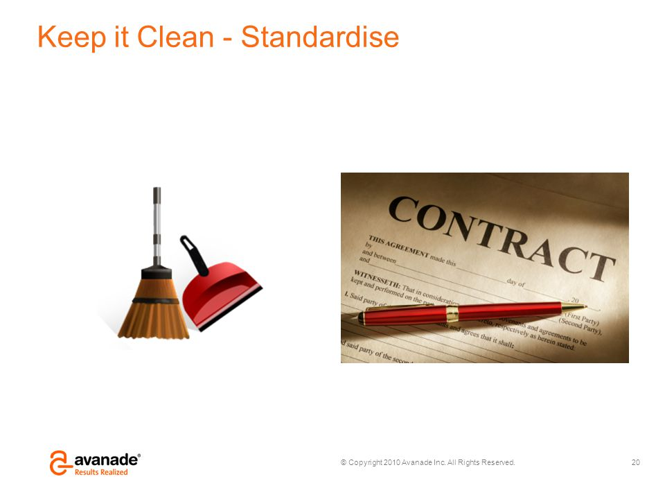 © Copyright 2010 Avanade Inc. All Rights Reserved. Keep it Clean - Standardise 20