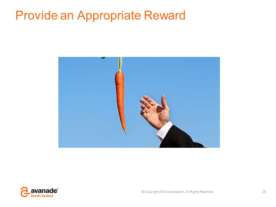 © Copyright 2010 Avanade Inc. All Rights Reserved. Provide an Appropriate Reward 25