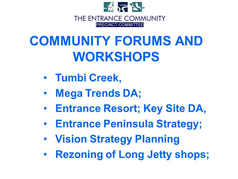 COMMUNITY FORUMS AND WORKSHOPS Tumbi Creek, Mega Trends DA; Entrance Resort; Key Site DA, Entrance Peninsula Strategy; Vision Strategy Planning Rezoni