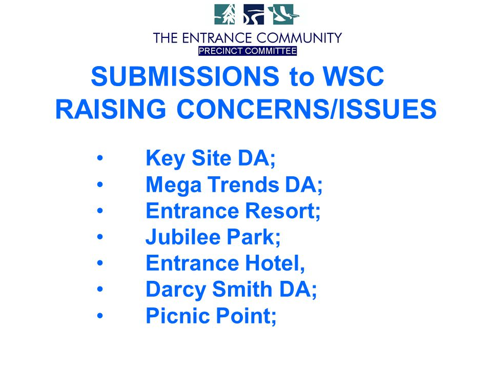 SUBMISSIONS to WSC RAISING CONCERNS/ISSUES Key Site DA; Mega Trends DA; Entrance Resort; Jubilee Park; Entrance Hotel, Darcy Smith DA; Picnic Point;