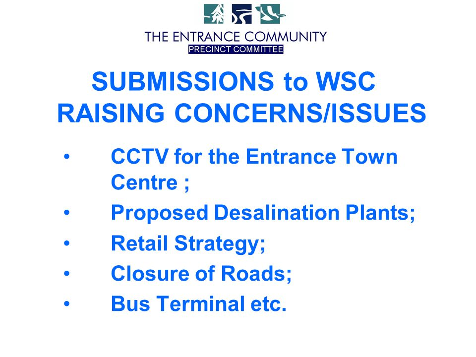 CCTV for the Entrance Town Centre ; Proposed Desalination Plants; Retail Strategy; Closure of Roads; Bus Terminal etc. SUBMISSIONS to WSC RAISING CONC