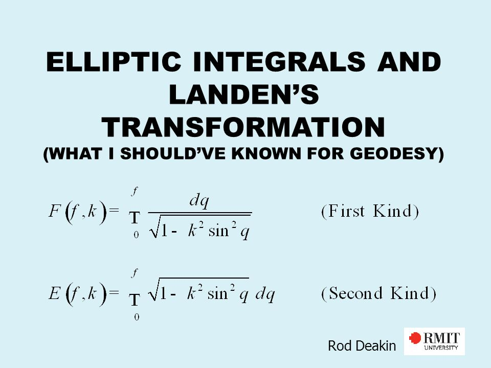 ELLIPTIC INTEGRALS AND LANDEN'S TRANSFORMATION (WHAT I SHOULD'VE KNOWN FOR GEODESY) Rod Deakin