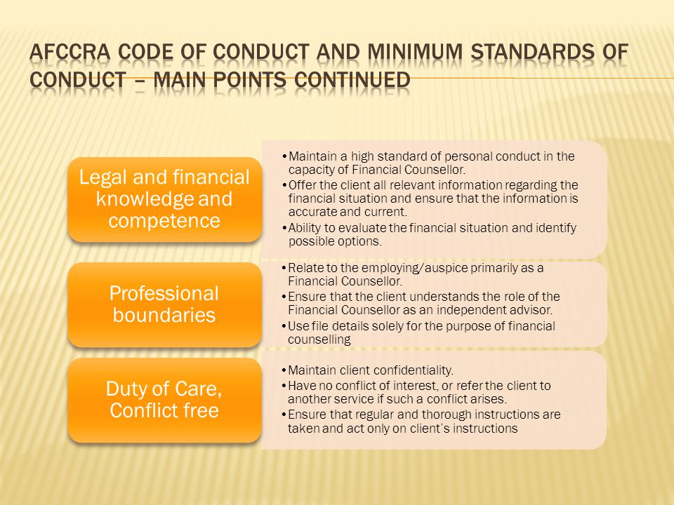 Maintain a high standard of personal conduct in the capacity of Financial Counsellor.