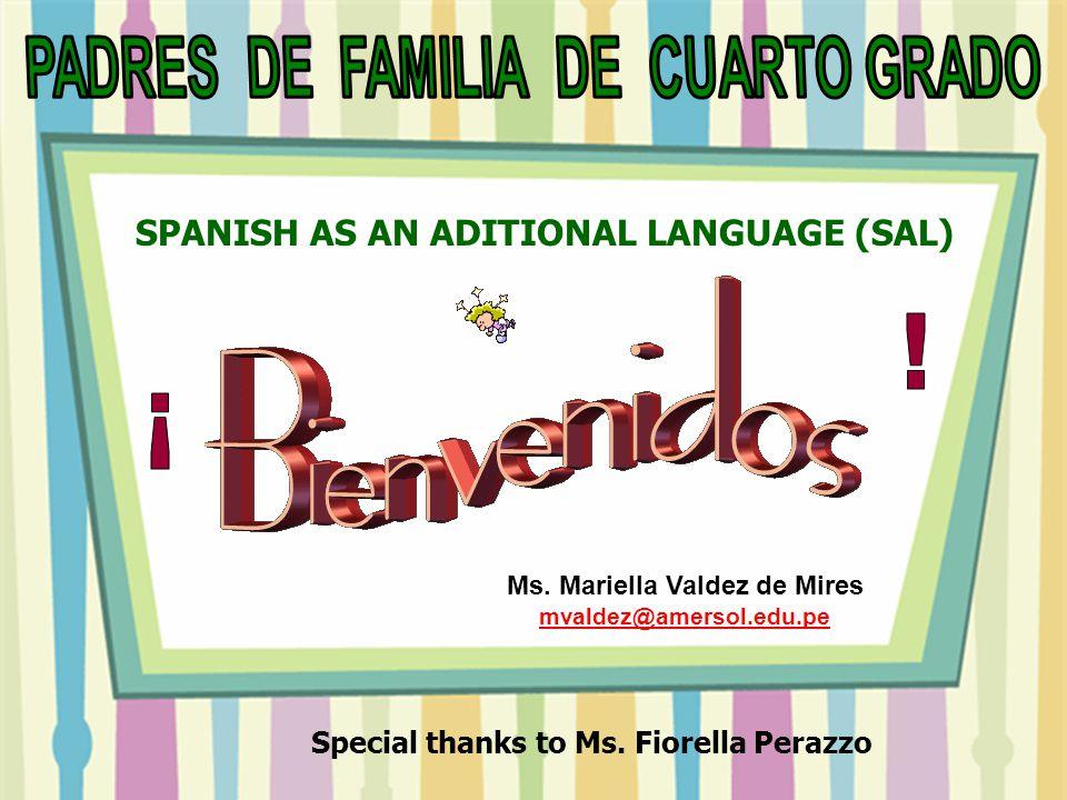 Ms. Mariella Valdez de Mires mvaldez@amersol.edu.pe mvaldez@amersol.edu.pe SPANISH AS AN ADITIONAL LANGUAGE (SAL) Special thanks to Ms. Fiorella Peraz