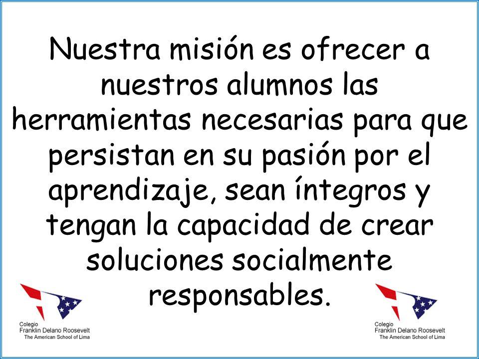 Nuestra misión es ofrecer a nuestros alumnos las herramientas necesarias para que persistan en su pasión por el aprendizaje, sean íntegros y tengan la capacidad de crear soluciones socialmente responsables.