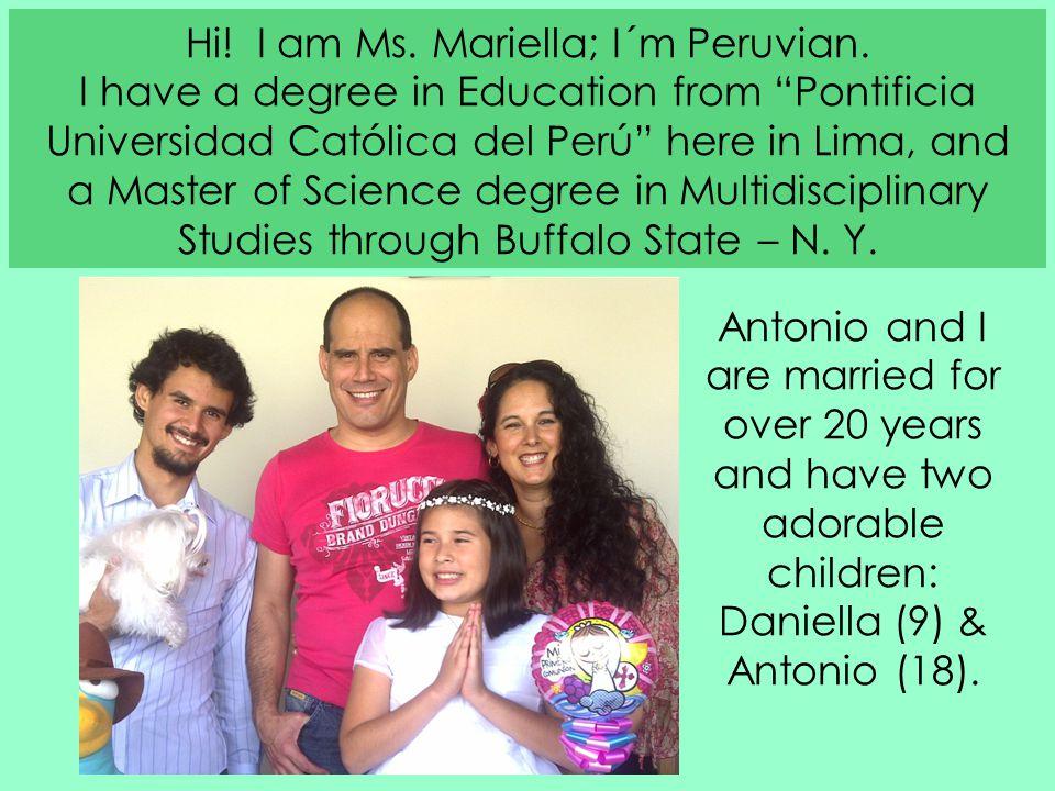 Hi. I am Ms. Mariella; I´m Peruvian.