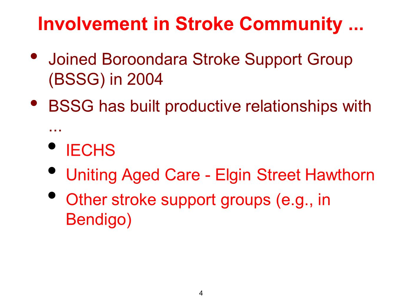 Joined Boroondara Stroke Support Group (BSSG) in 2004 BSSG has built productive relationships with...