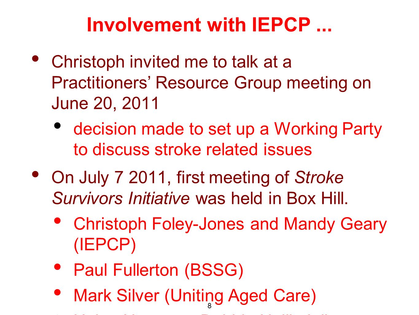 Christoph invited me to talk at a Practitioners' Resource Group meeting on June 20, 2011 decision made to set up a Working Party to discuss stroke related issues On July , first meeting of Stroke Survivors Initiative was held in Box Hill.
