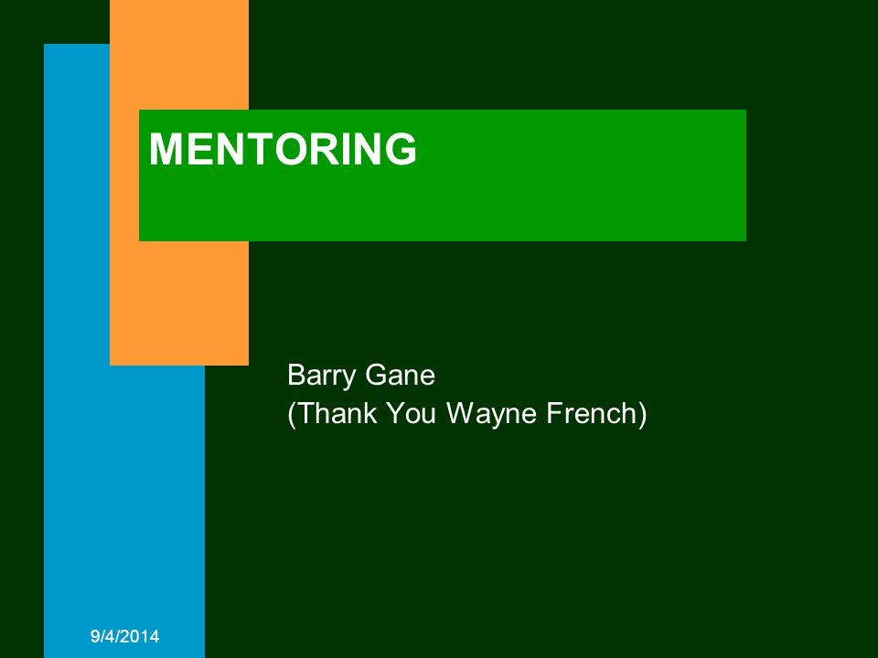 9/4/2014 MENTORING Barry Gane (Thank You Wayne French)