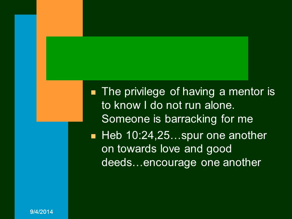 9/4/2014 n The privilege of having a mentor is to know I do not run alone.