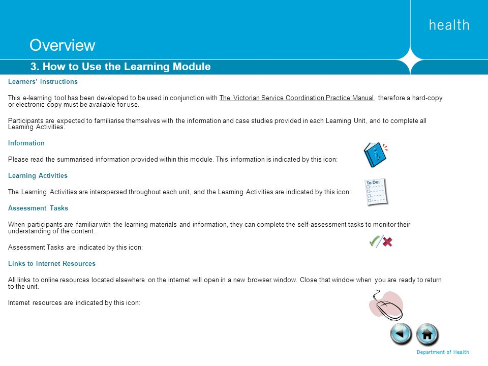 The following section that expands on the Service Coordination Operational Elements and Processes Each module has been designed as a separate learning module, and so it is not necessary for all learners to complete all modules of this section.