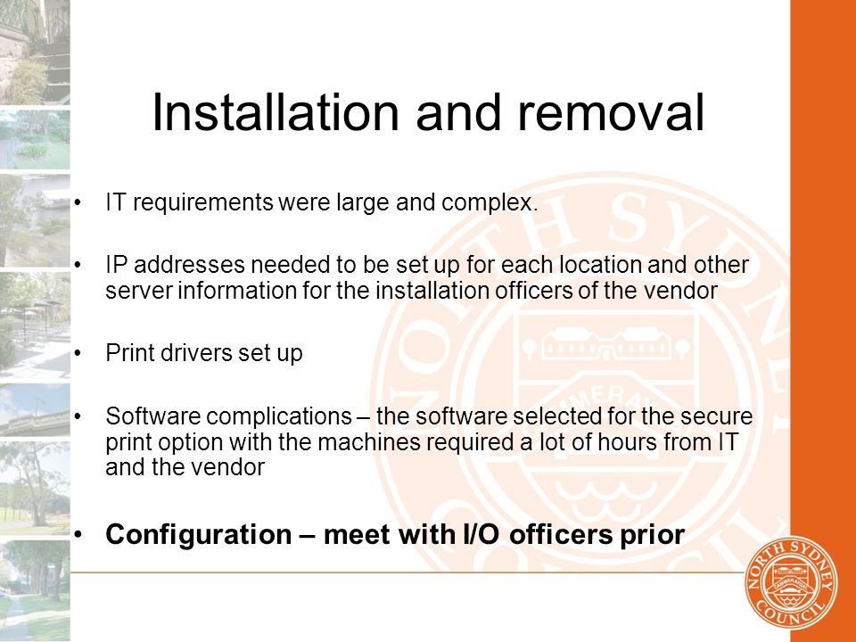 Installation and removal IT requirements were large and complex.