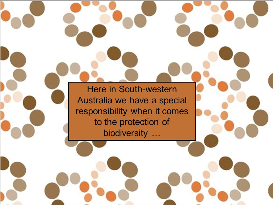 Here in South-western Australia we have a special responsibility when it comes to the protection of biodiversity …