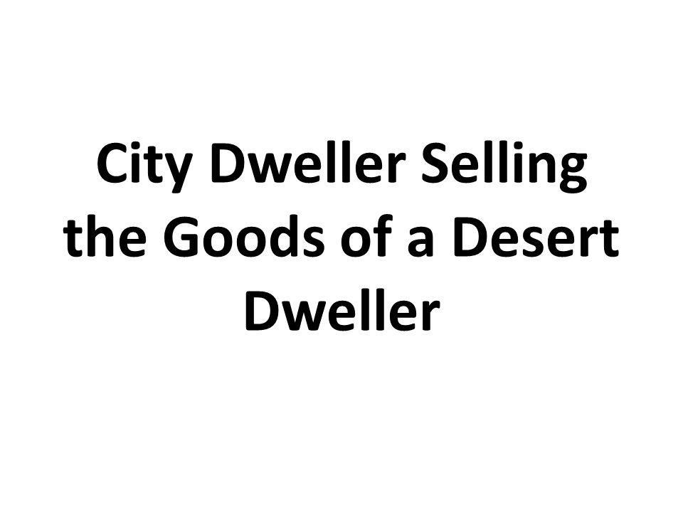 City Dweller Selling the Goods of a Desert Dweller