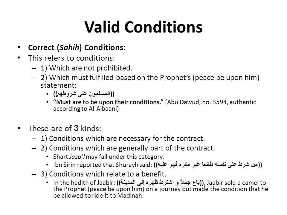 Valid Conditions Correct (Sahih) Conditions: This refers to conditions: – 1) Which are not prohibited. – 2) Which must fulfilled based on the Prophet'