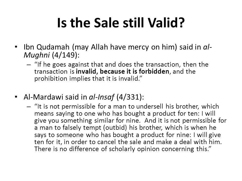 "Is the Sale still Valid? Ibn Qudamah (may Allah have mercy on him) said in al- Mughni (4/149): – ""If he goes against that and does the transaction, th"