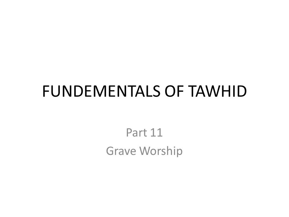 FUNDEMENTALS OF TAWHID Part 11 Grave Worship