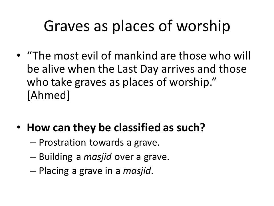 "Graves as places of worship ""The most evil of mankind are those who will be alive when the Last Day arrives and those who take graves as places of wor"