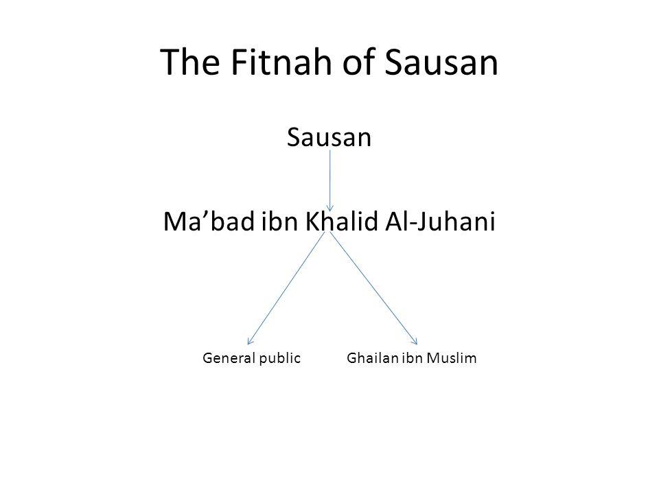 The Fitnah of Sausan Sausan Ma'bad ibn Khalid Al-Juhani Ghailan ibn MuslimGeneral public